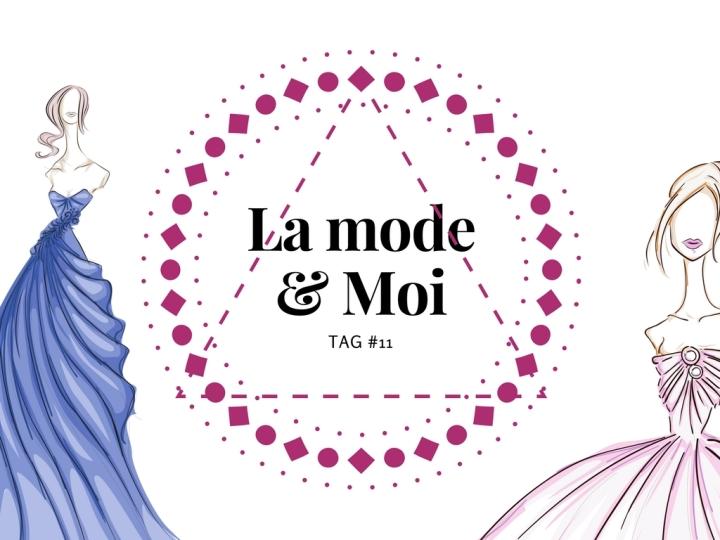 TAG #11 : La mode &moi