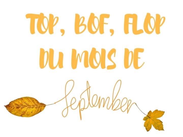 TOP, BOF, FLOP du mois de Septembre!