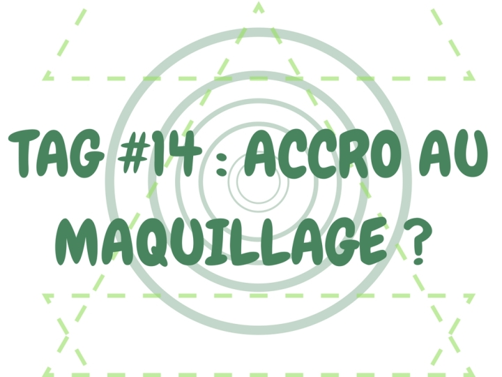 TAG #14 : Accro au maquillage ?